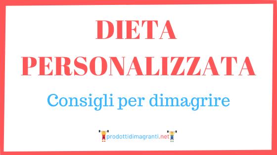 Dieta personalizzata: consigli per dimagrire