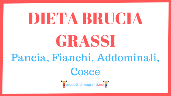 Dieta Brucia Grassi: Pancia, Fianchi, Addominali, Cosce
