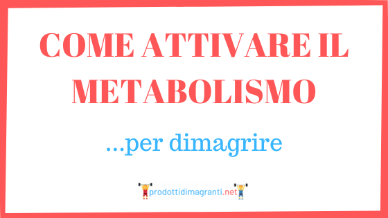 Come attivare il metabolismo per dimagrire